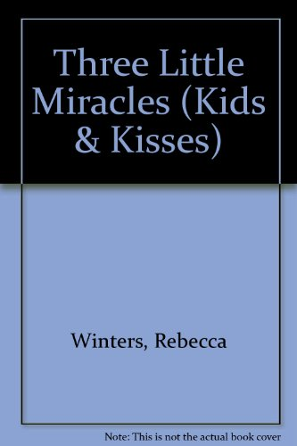 Three Little Miracles (Kids & Kisses) (026314917X) by Rebecca Winters