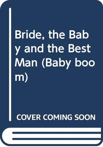 9780263150506: Bride, the Baby and the Best Man (Baby boom)