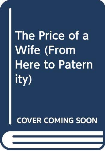 9780263151046: The Price of a Wife (From Here to Paternity)