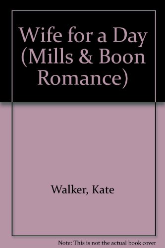 Wife for a Day (Mills & Boon Romance) (0263157946) by Walker, Kate