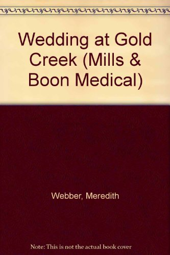 Wedding At Gold Creek (Medical Romance) (9780263158212) by Meredith Webber