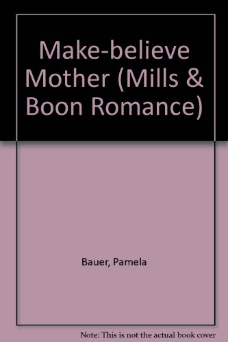 9780263160383: Make-believe Mother (Mills & Boon Romance)