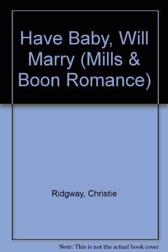Have Baby, Will Marry (Mills & Boon Romance) (0263161668) by Christie Ridgway