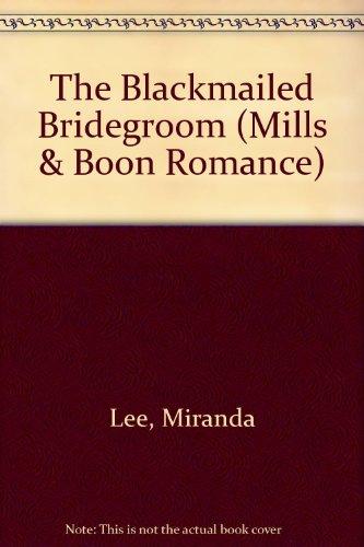 9780263162332: The Blackmailed Bridegroom