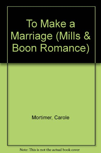 9780263169980: To Make a Marriage (Romance)