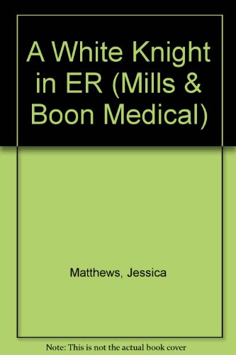 9780263181364: A White Knight in ER (Mills & Boon Medical Romance)