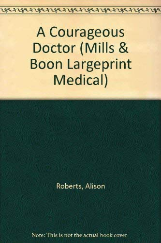 A Courageous Doctor: Roberts, Alison