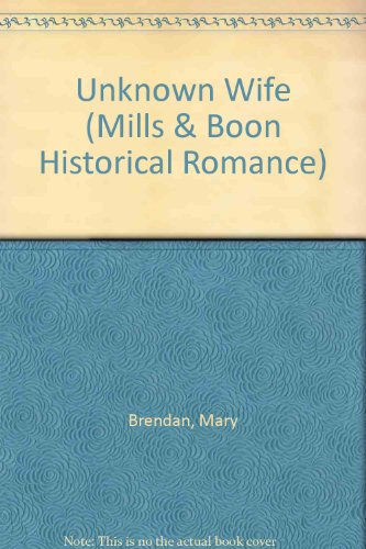 9780263181876: Unknown Wife (Mills & Boon Historical Romance)