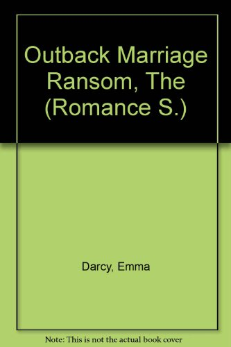 Outback Marriage Ransom, The (Romance S.) (9780263182200) by Emma Darcy