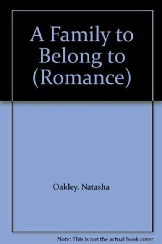 A Family To Belong To (Mills & Boon Hardback Romance): Oakley, Natasha