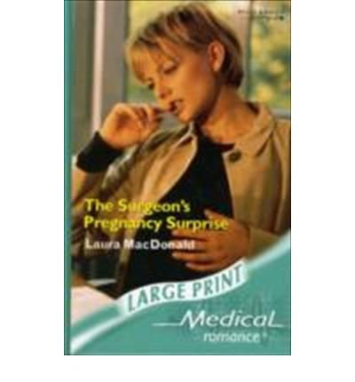 The Surgeon's Pregnancy Surprise (Mills & Boon Largeprint Medical): MacDonald, Laura