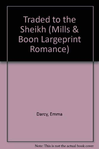 Traded to the Sheikh (Romance Large S.) (9780263189766) by Emma Darcy
