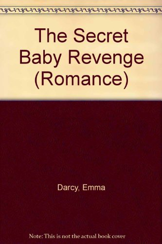 The Secret Baby Revenge (Romance) (0263191664) by Emma Darcy