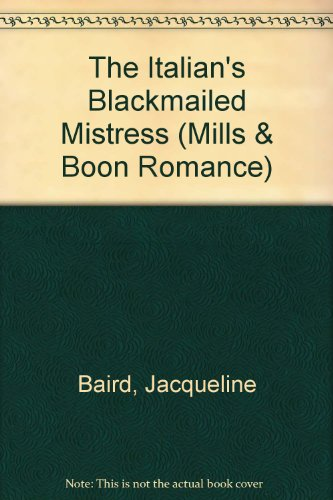 9780263191851: The Italian's Blackmailed Mistress (Romance)