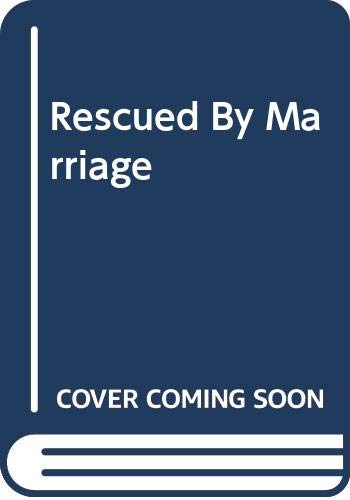9780263192131: Rescued by Marriage (Romance)