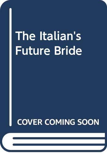9780263192629: The Italian's Future Bride (Romance)