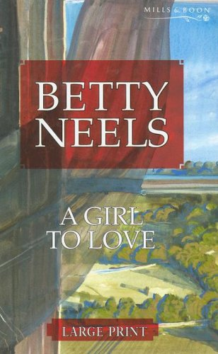 A Girl to Love (Betty Neels Large Print Collection) (9780263193138) by Betty Neels