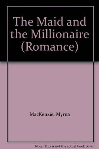 The Maid and the Millionaire (Mills & Boon Hardback Romance): Mackenzie, Myrna