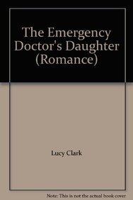 Emergency Doctor's Daughter (Mills & Boon Romance): Clark, Lucy