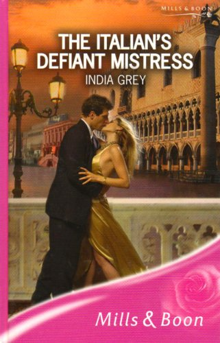 The Italian's Defiant Mistress (Mills & Boon Hardback Romance): Grey, India
