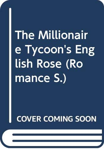 9780263197082: The Millionaire Tycoon's English Rose (Romance)