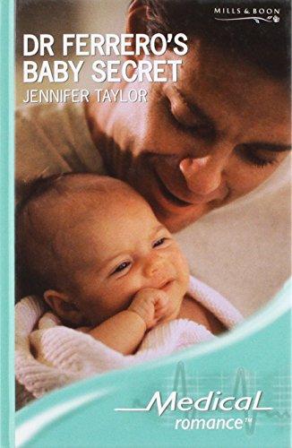 Dr Ferrero's Baby Secret (Medical Romance): Taylor, Jennifer