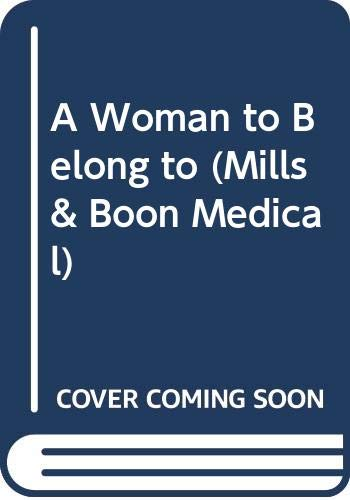 9780263198157: A Woman to Belong to (Medical Romance)