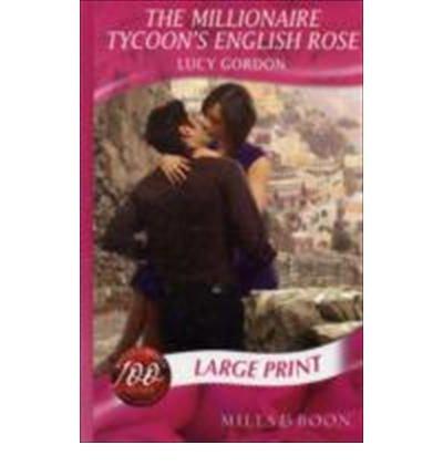 9780263200386: The Millionaire Tycoon's English Rose (Mills & Boon Largeprint Romance)