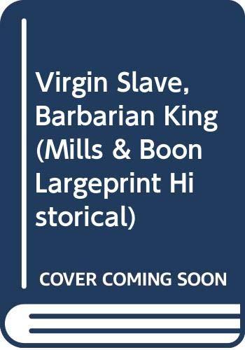 9780263201567: Virgin Slave, Barbarian King (Mills & Boon Largeprint Historical)