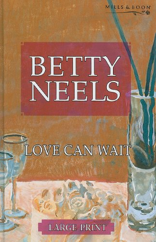 9780263201819: Love Can Wait (Betty Neels Large Print Collection)