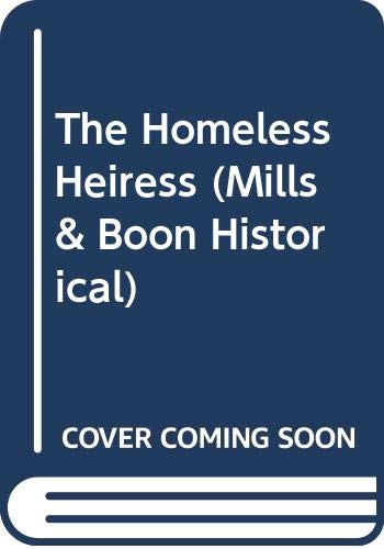 9780263201994: The Homeless Heiress (Mills & Boon Historical)