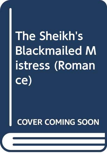 9780263202700: Sheikh's Blackmailed Mistress