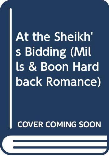 9780263203370: At the Sheikh's Bidding (Mills & Boon Hardback Romance)
