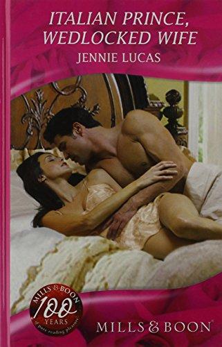 Italian Prince, Wedlocked Wife (Mills & Boon Hardback Romance): Jennie Lucas