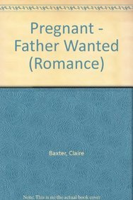 Pregnant - Father Wanted (Mills & Boon: Baxter, Claire