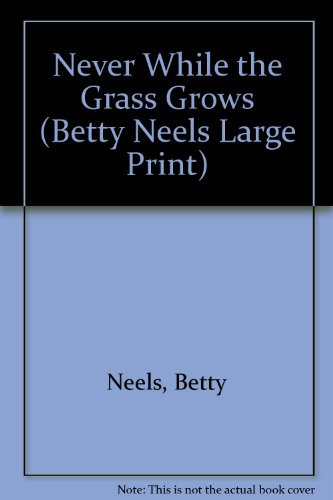 Never While The Grass Grows (Ulverscroft Large Print Series) (9780263204186) by Betty Neels