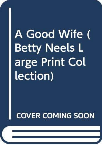 9780263204612: A Good Wife (Betty Neels Large Print)