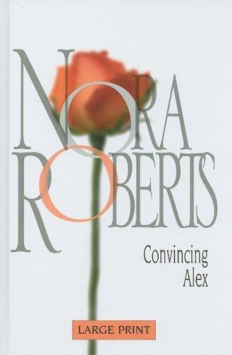Convincing Alex (Nora Roberts Large Print): Roberts, Nora