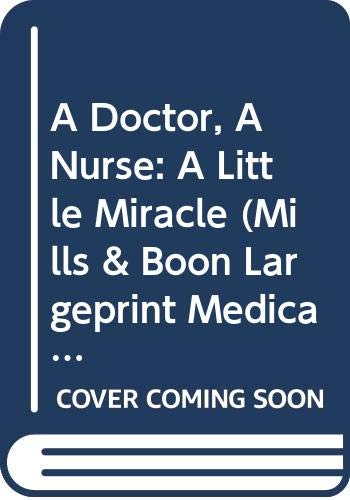 9780263204971: A Doctor, A Nurse: A Little Miracle (Mills & Boon Medical Largeprint) (Medical Romance Large Print)