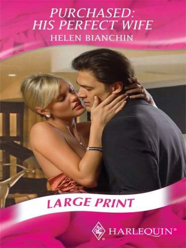 Purchased: His Perfect Wife (Mills & Boon Largeprint Romance): Bianchin, Helen, Etc