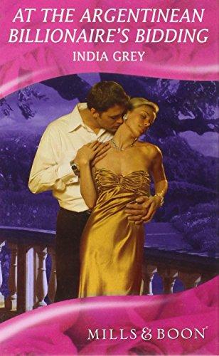 At the Argentinean Billionaire's Bidding (Mills & Boon Hardback Romance): Grey, India