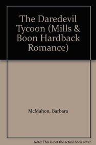 The Daredevil Tycoon (Mills & Boon Hardback Romance): McMahon, Barbara