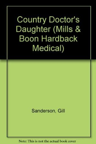 Country Doctor's Daughter (Mills & Boon Hardback Medical): Sanderson, Gill