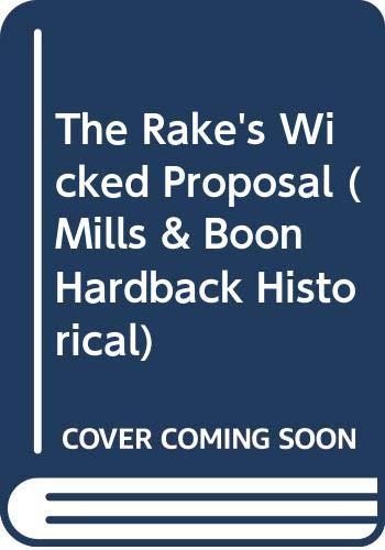 9780263209723: The Rake's Wicked Proposal (Mills & Boon Hardback Historical)