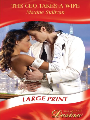 9780263210033: The CEO Takes a Wife (Mills & Boon Largeprint Desire)