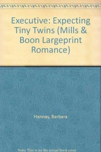 Executive: Expecting Tiny Twins (Mills & Boon: Barbara Hannay
