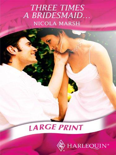 Three Times a Bridesmaid. (Romance Large Print): Nicola Marsh