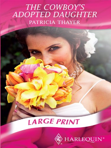 The Cowboy's Adopted Daughter (Mills & Boon Largeprint Romance): Thayer, Patricia