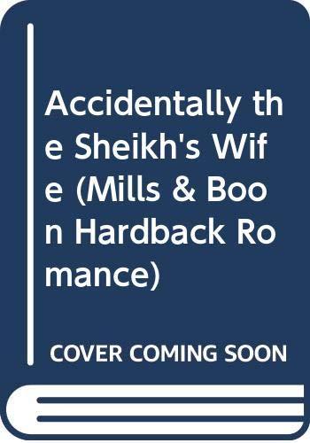 9780263213270: Accidentally the Sheikh's Wife (Mills & Boon Hardback Romance)