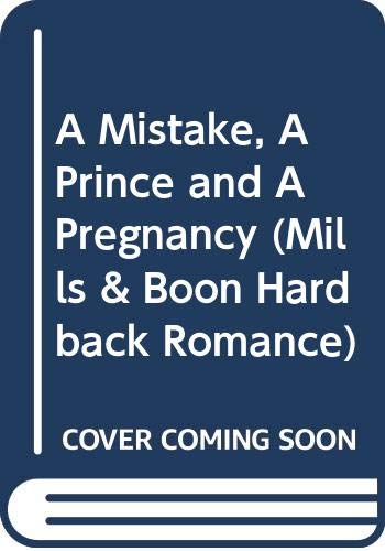 9780263214321: A Mistake, A Prince and A Pregnancy (Mills & Boon Hardback Romance)